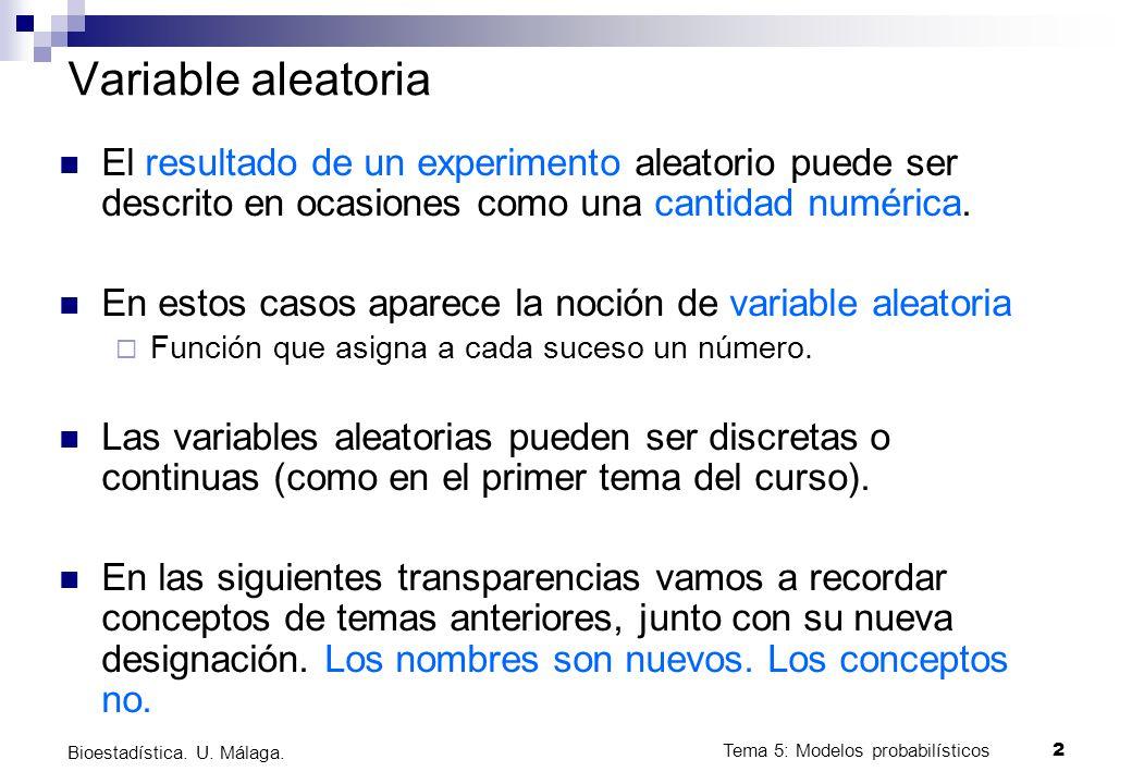 2 Bioestadística. U. Málaga. Variable aleatoria El resultado de un experimento aleatorio puede ser descrito en ocasiones como una cantidad numérica. E