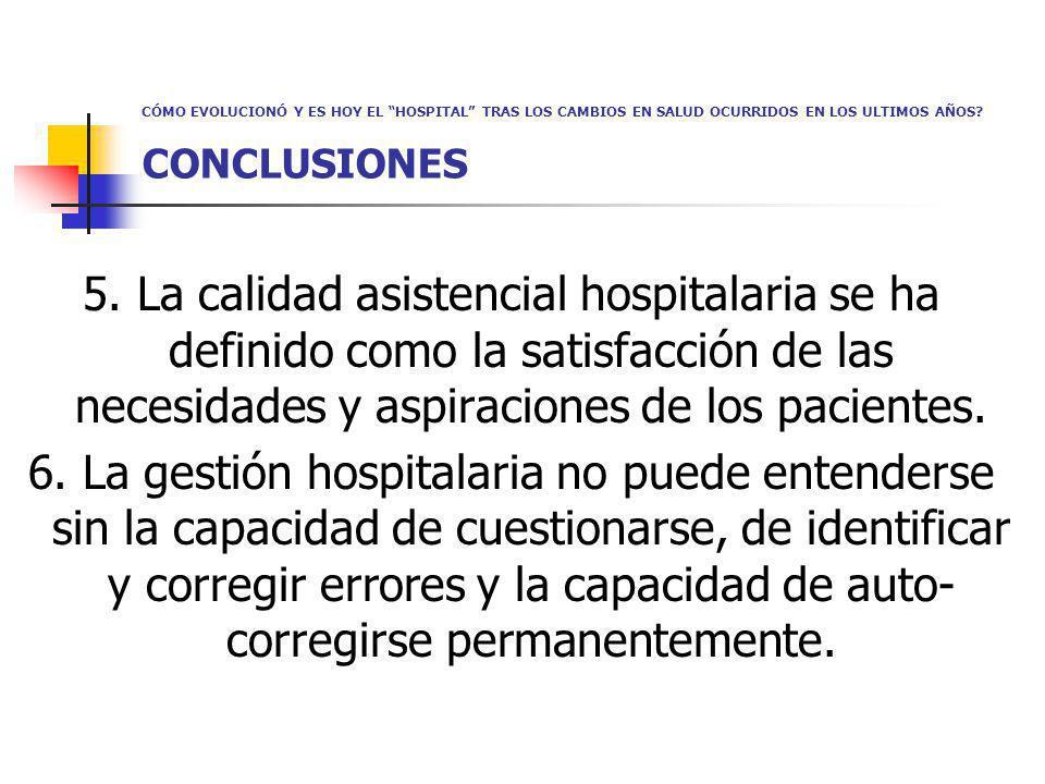 CÓMO EVOLUCIONÓ Y ES HOY EL HOSPITAL TRAS LOS CAMBIOS EN SALUD OCURRIDOS EN LOS ULTIMOS AÑOS? CONCLUSIONES 5. La calidad asistencial hospitalaria se h