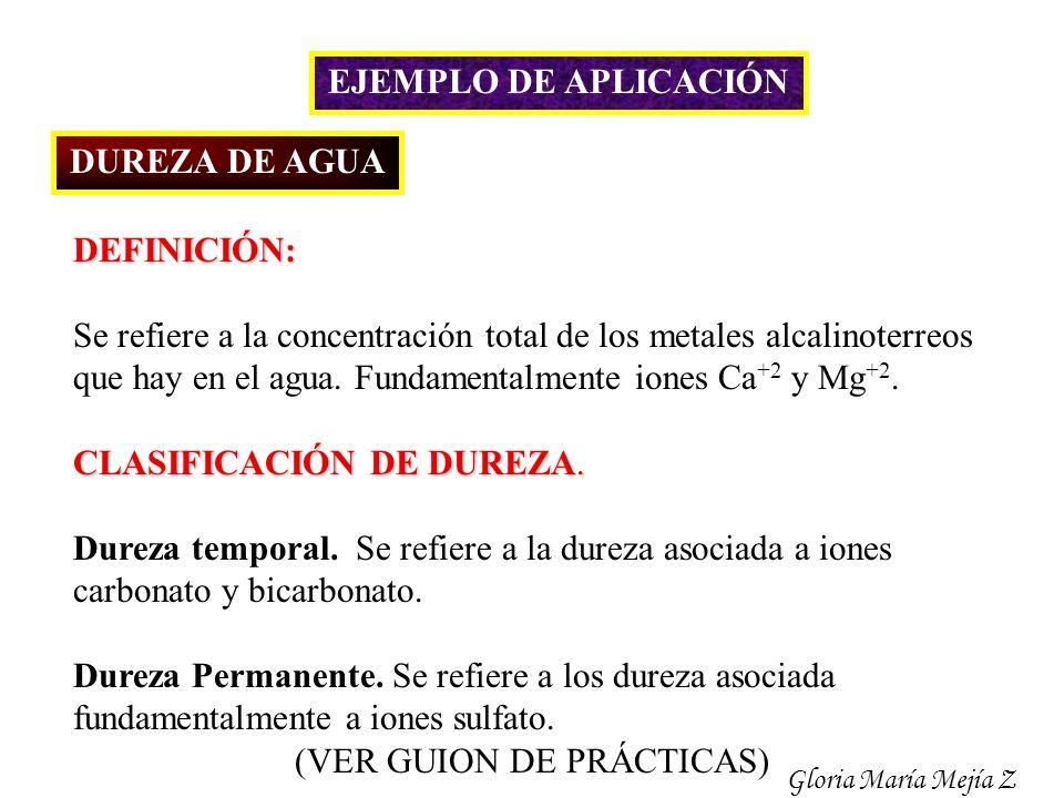 EJEMPLO DE APLICACIÓN DUREZA DE AGUA DEFINICIÓN: Se refiere a la concentración total de los metales alcalinoterreos que hay en el agua. Fundamentalmen