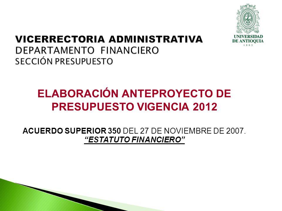 ELABORACIÓN ANTEPROYECTO DE PRESUPUESTO VIGENCIA 2012 ACUERDO SUPERIOR 350 DEL 27 DE NOVIEMBRE DE 2007.