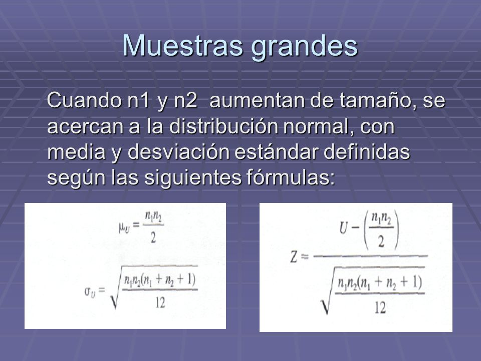 Muestras grandes Cuando n1 y n2 aumentan de tamaño, se acercan a la distribución normal, con media y desviación estándar definidas según las siguiente
