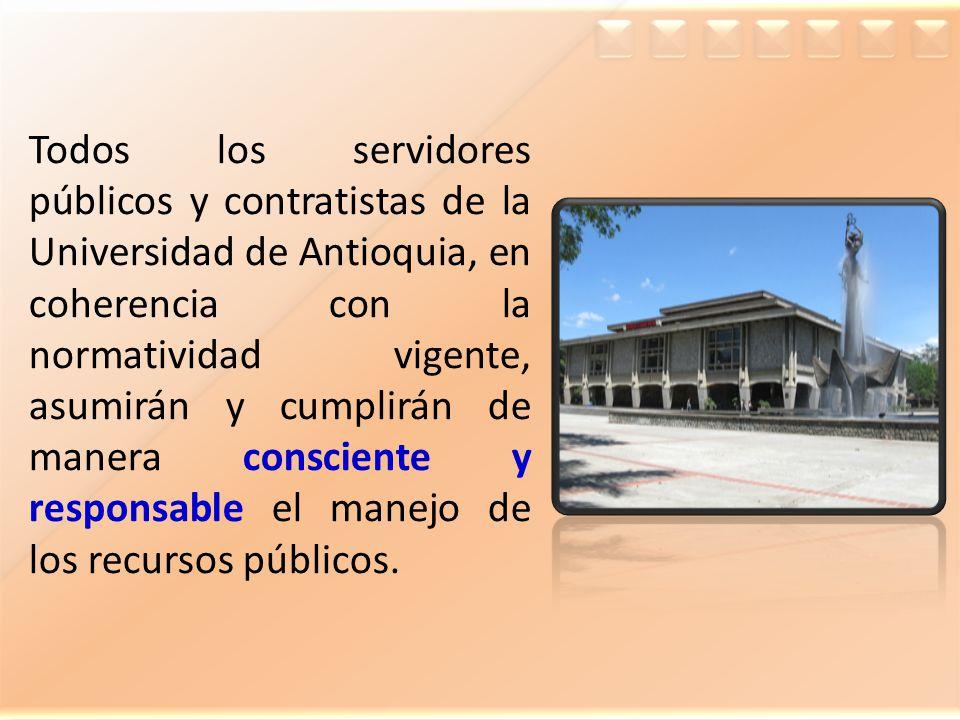 Todos los servidores públicos y contratistas de la Universidad de Antioquia, en coherencia con la normatividad vigente, asumirán y cumplirán de manera