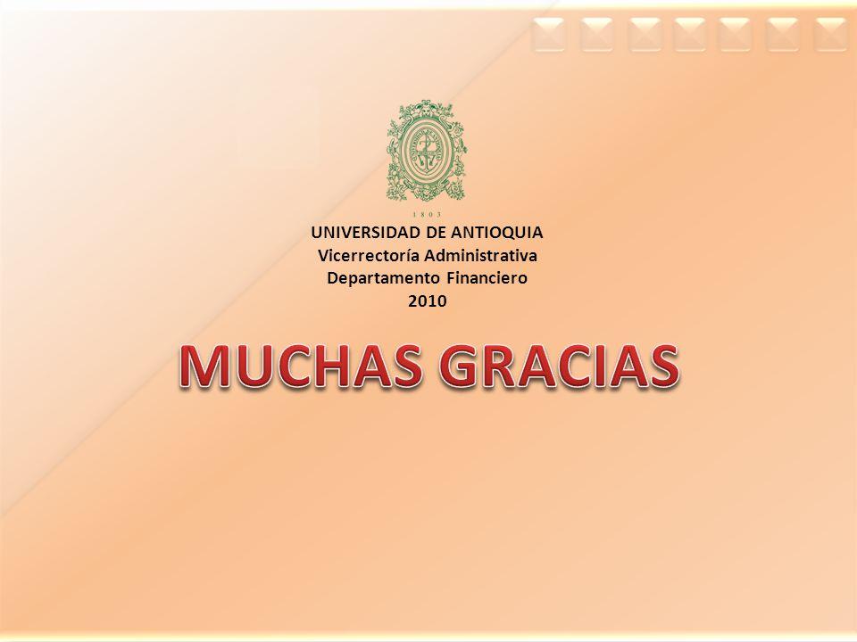 UNIVERSIDAD DE ANTIOQUIA Vicerrectoría Administrativa Departamento Financiero 2010