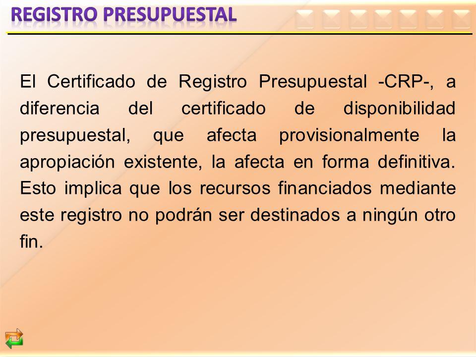 El Certificado de Registro Presupuestal -CRP-, a diferencia del certificado de disponibilidad presupuestal, que afecta provisionalmente la apropiación
