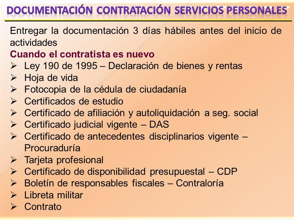 Entregar la documentación 3 días hábiles antes del inicio de actividades Cuando el contratista es nuevo Ley 190 de 1995 – Declaración de bienes y rent
