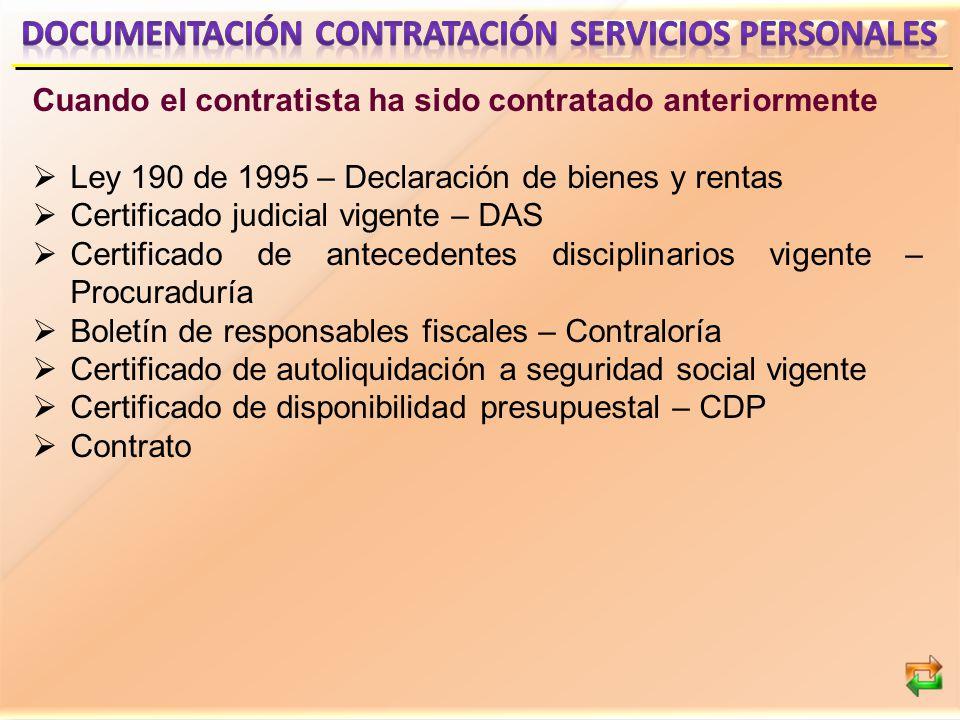 Cuando el contratista ha sido contratado anteriormente Ley 190 de 1995 – Declaración de bienes y rentas Certificado judicial vigente – DAS Certificado