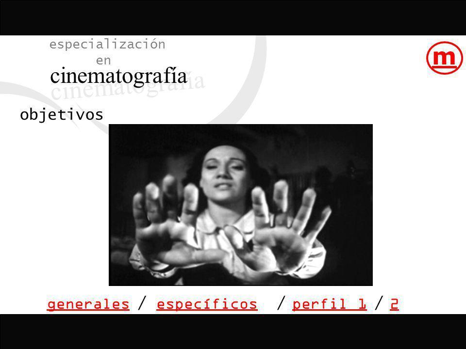 objetivos perfil 1 especialización en cinematografía /// generalesespecíficos m 2
