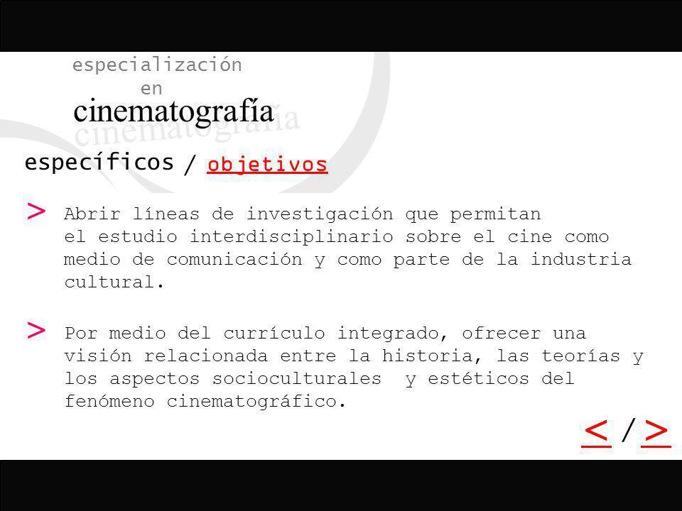 / <> / especialización en cinematografía específicos objetivos Formar especialistas en el campo de la interpretación y el análisis del fenómeno cinema