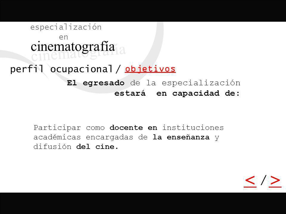 / <> / especialización en cinematografía objetivos perfil ocupacional El egresado de la especialización estará en capacidad de: Desempeñarse como anal