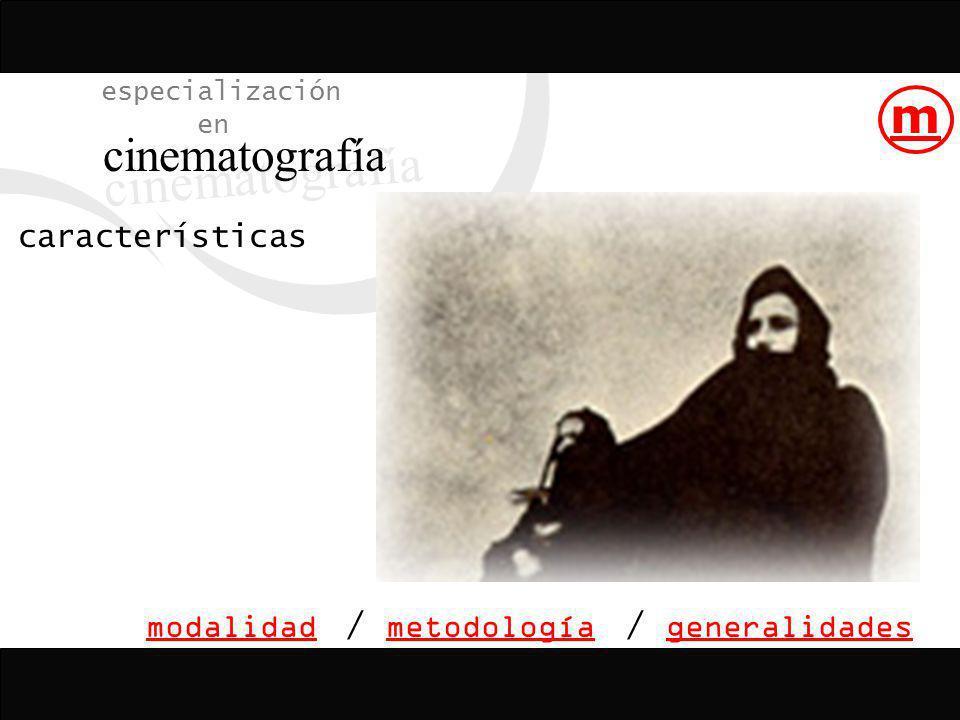 características modalidadmetodologíageneralidades especialización en cinematografía // m