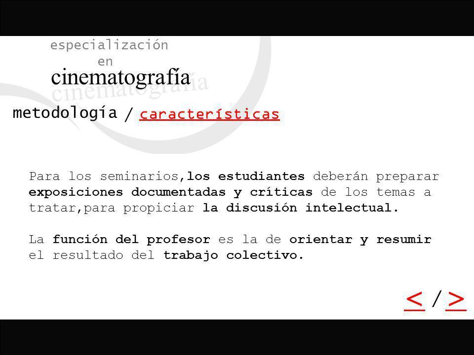 / especialización en cinematografía características metodología En la primera cohorte, los cursos de la especialización combinarán el seminario de inv
