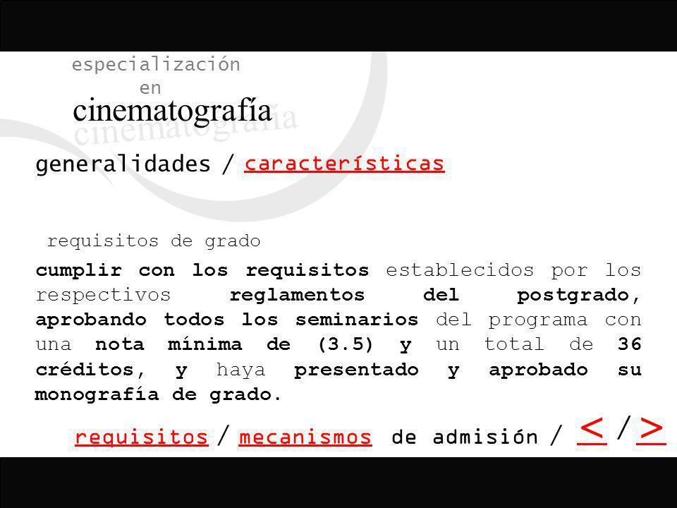 / <> / especialización en cinematografía características generalidades anual periodicidad de la admisión será máximo de 25 y mínimo de 15 cupos de un