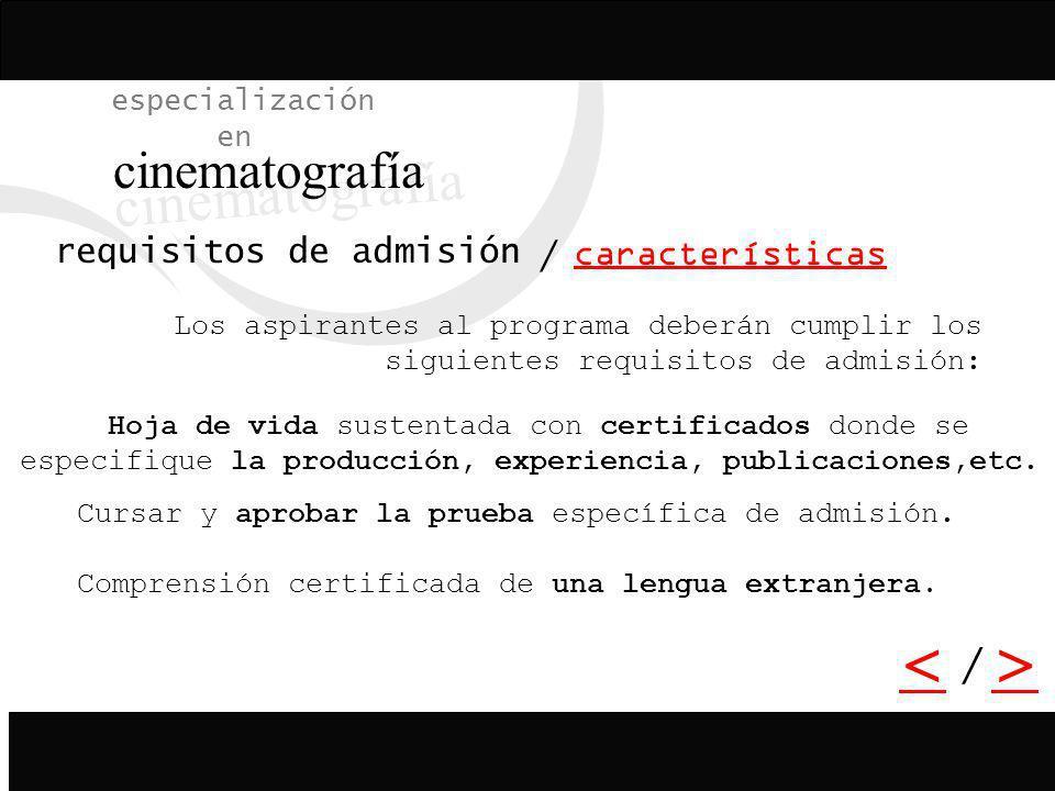 / especialización en cinematografía características requisitos de admisión Los aspirantes al programa deberán cumplir los siguientes requisitos de adm