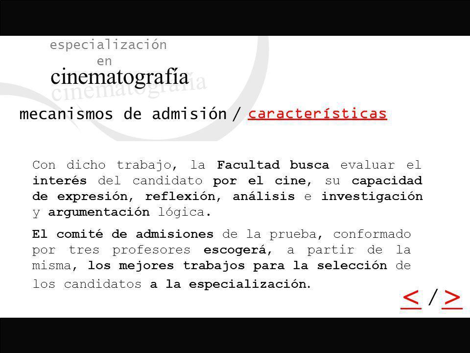 / especialización en cinematografía características mecanismos de admisión De los temas propuestos los candidatos escogerán uno, y con una bibliografí
