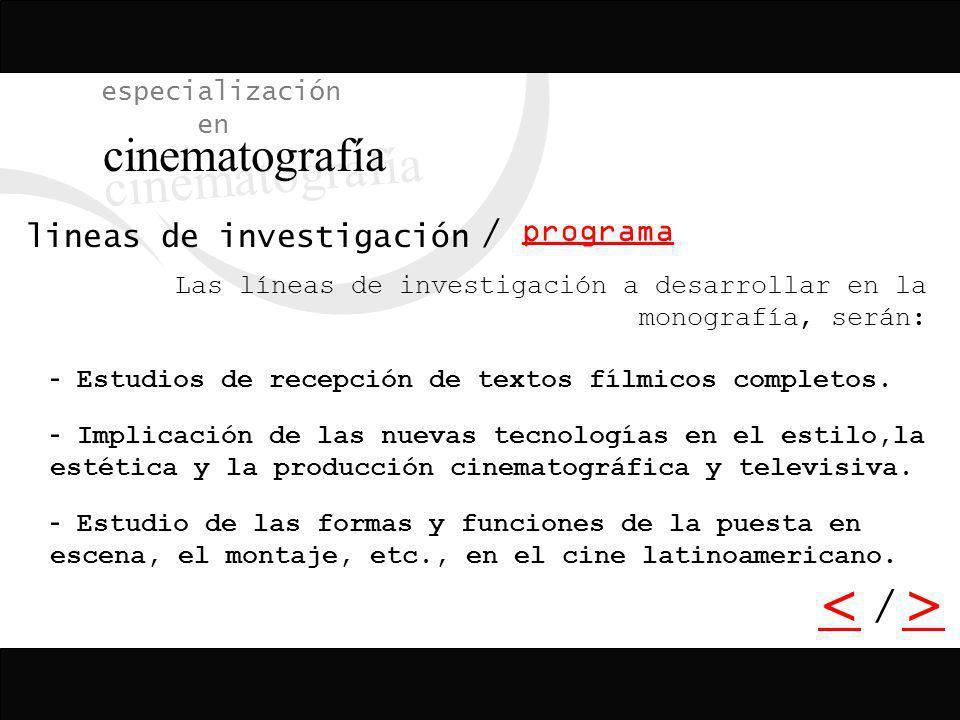 / <> / especialización en cinematografía lineas de investigación programa Las líneas de investigación a desarrollar en la monografía, serán: - Estudio