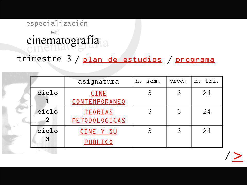 / > / especialización en cinematografía programa plan de estudios / asignatura h. sem.cred.h. tri. ciclo 1 CINE CONTEMPORANEO 3324 ciclo 2 TEORIAS MET