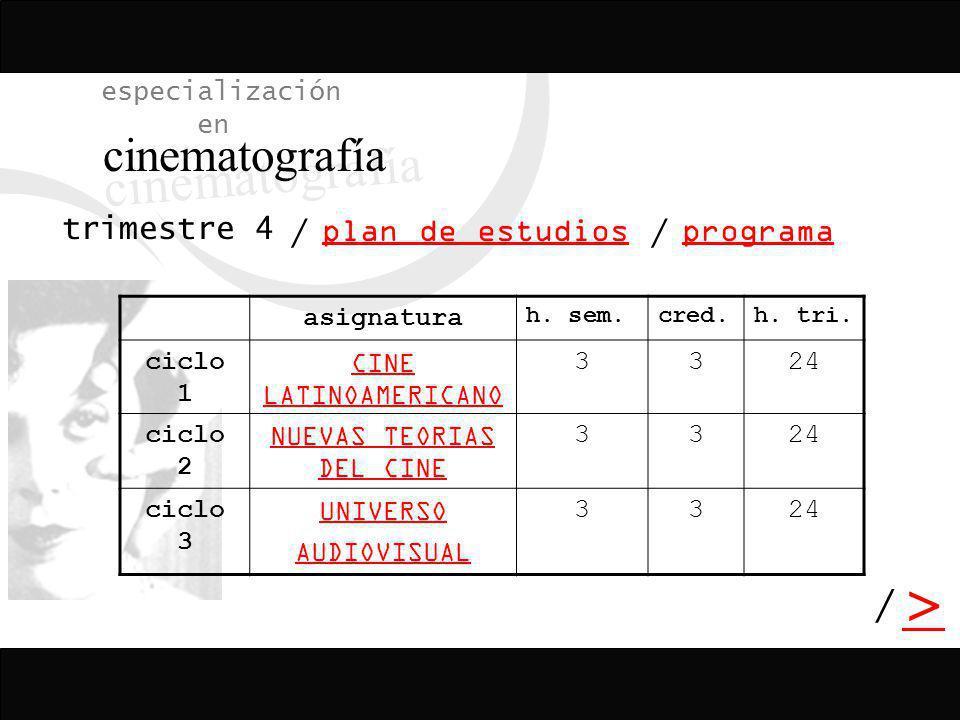 / > / especialización en cinematografía programa plan de estudios / asignatura h. sem.cred.h. tri. ciclo 1 CINE LATINOAMERICANO 3324 ciclo 2 NUEVAS TE