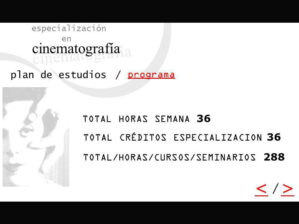 / <> / especialización en cinematografía programa plan de estudios TOTAL HORAS SEMANA 36 TOTAL CRÉDITOS ESPECIALIZACION 36 TOTAL/HORAS/CURSOS/SEMINARI