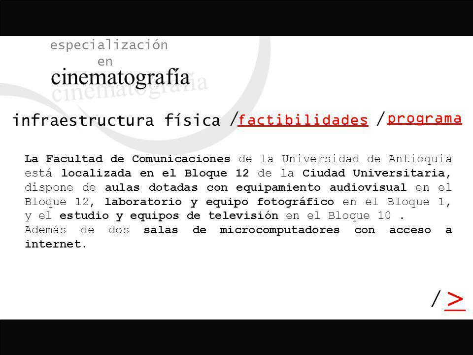 / > / especialización en cinematografía programa factibilidades / infraestructura física La Facultad de Comunicaciones de la Universidad de Antioquia