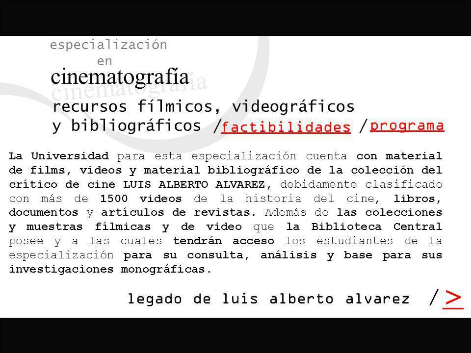 / > / especialización en cinematografía programa factibilidades / recursos fílmicos, videográficos y bibliográficos legado de luis alberto alvarez La