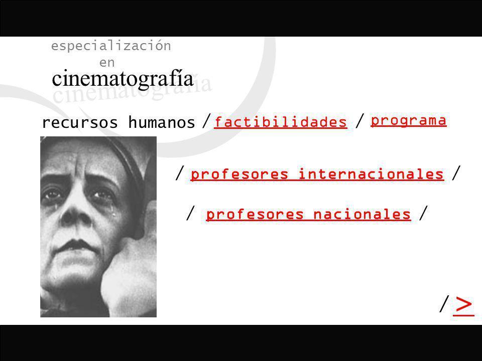 / > / especialización en cinematografía programa factibilidades / recursos humanos profesores internacionales // // profesores nacionales