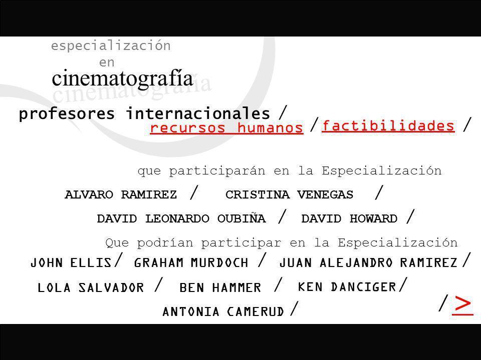 / > / especialización en cinematografía factibilidades / recursos humanos Que podrían participar en la Especialización que participarán en la Especial