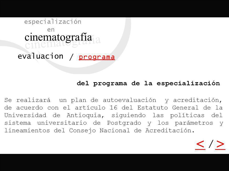 / especialización en cinematografía programa evaluacion Exámenes, informes, ejercicios de crítica y apreciación cinematográfica, visionamiento de pelí