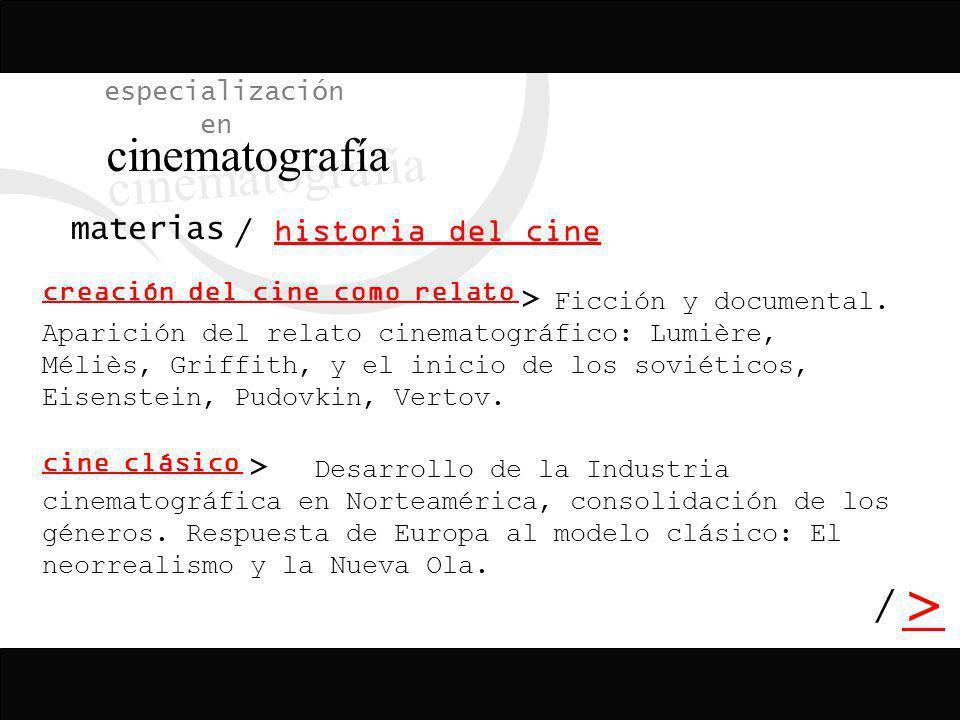 especialización en cinematografía / > > > / materias historia del cine Ficción y documental. Aparición del relato cinematográfico: Lumière, Méliès, Gr