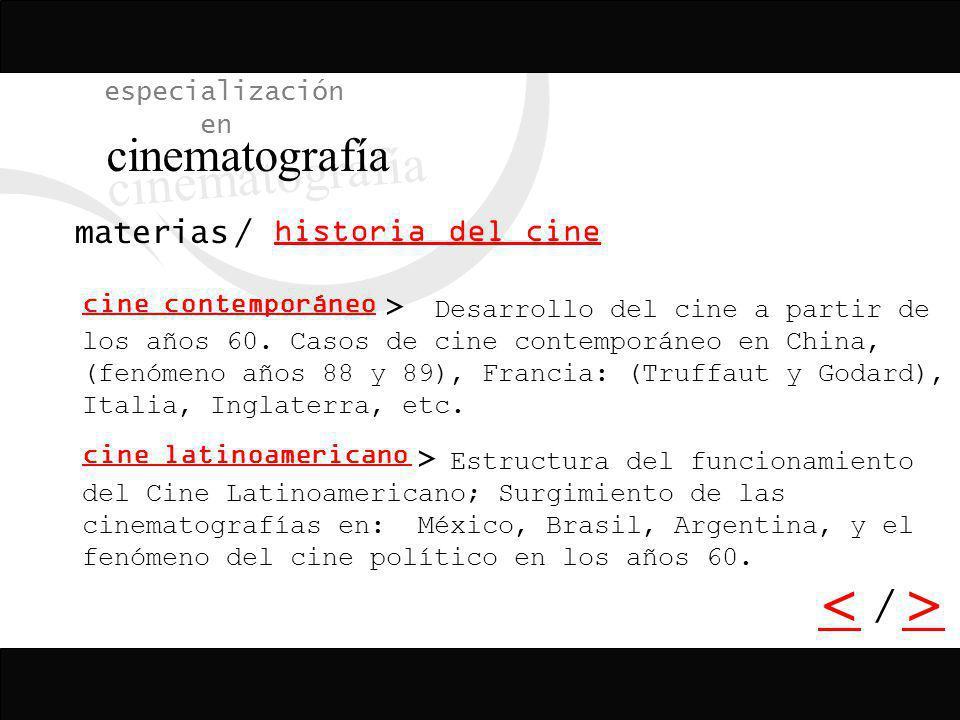 especialización en cinematografía / > > <> / historia del cine materias Desarrollo del cine a partir de los años 60. Casos de cine contemporáneo en Ch