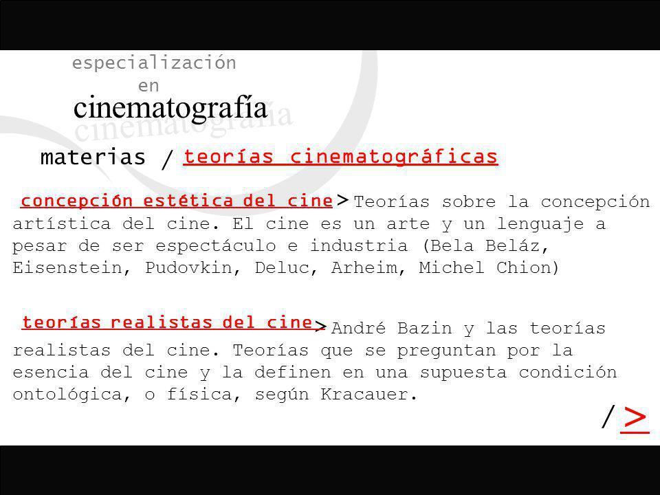 especialización en cinematografía / > > materias Teorías sobre la concepción artística del cine. El cine es un arte y un lenguaje a pesar de ser espec