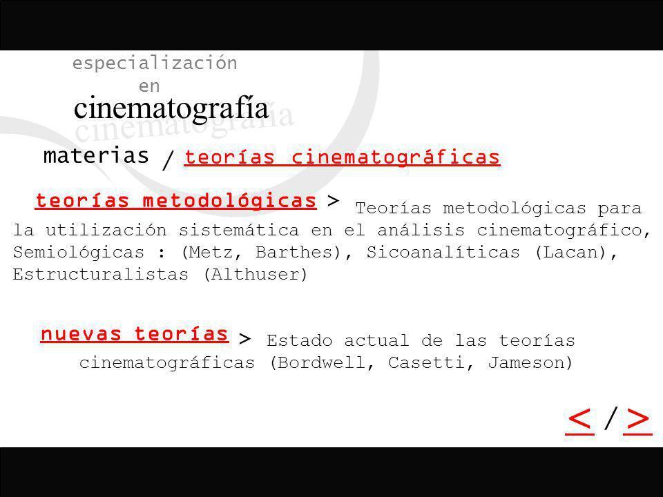 especialización en cinematografía / > > <> teorías cinematográficas / materias Teorías metodológicas para la utilización sistemática en el análisis ci