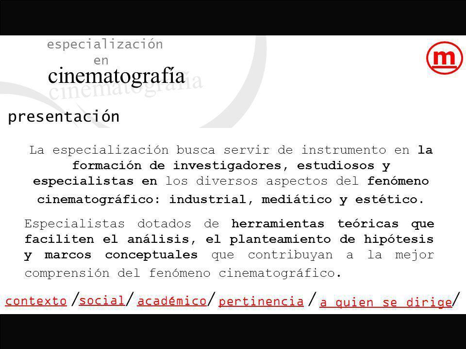 especialización en cinematografía contextoacadémico a quien se dirige presentación social /// pertinencia // m Este documento presenta la propuesta de