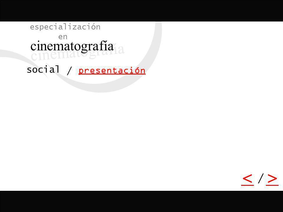 / <> / especialización en cinematografía presentación social