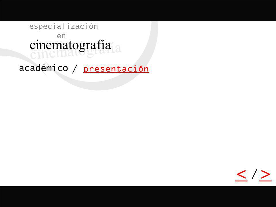 / <> / especialización en cinematografía presentación académico