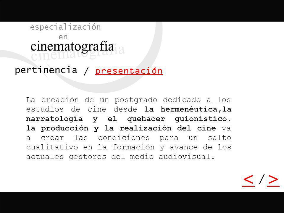 / <> / especialización en cinematografía presentación a quien se dirige La especialización en cinematografía está dirigida a los profesionales de todas las áreas del saber que demuestren un especial interés en los fenómenos cinematográficos.
