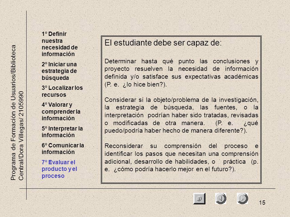 15 Programa de Formación de Usuarios/Biblioteca Central/Dora Villegas/ 2105990 1º Definir nuestra necesidad de información 2º Iniciar una estrategia d