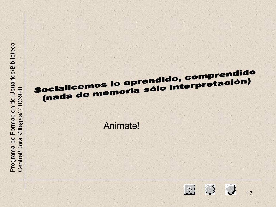 17 Programa de Formación de Usuarios/Biblioteca Central/Dora Villegas/ 2105990 Animate!
