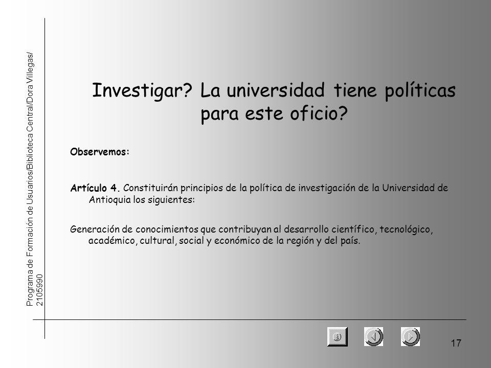 17 Programa de Formación de Usuarios/Biblioteca Central/Dora Villegas/ 2105990 Investigar? La universidad tiene políticas para este oficio? Observemos