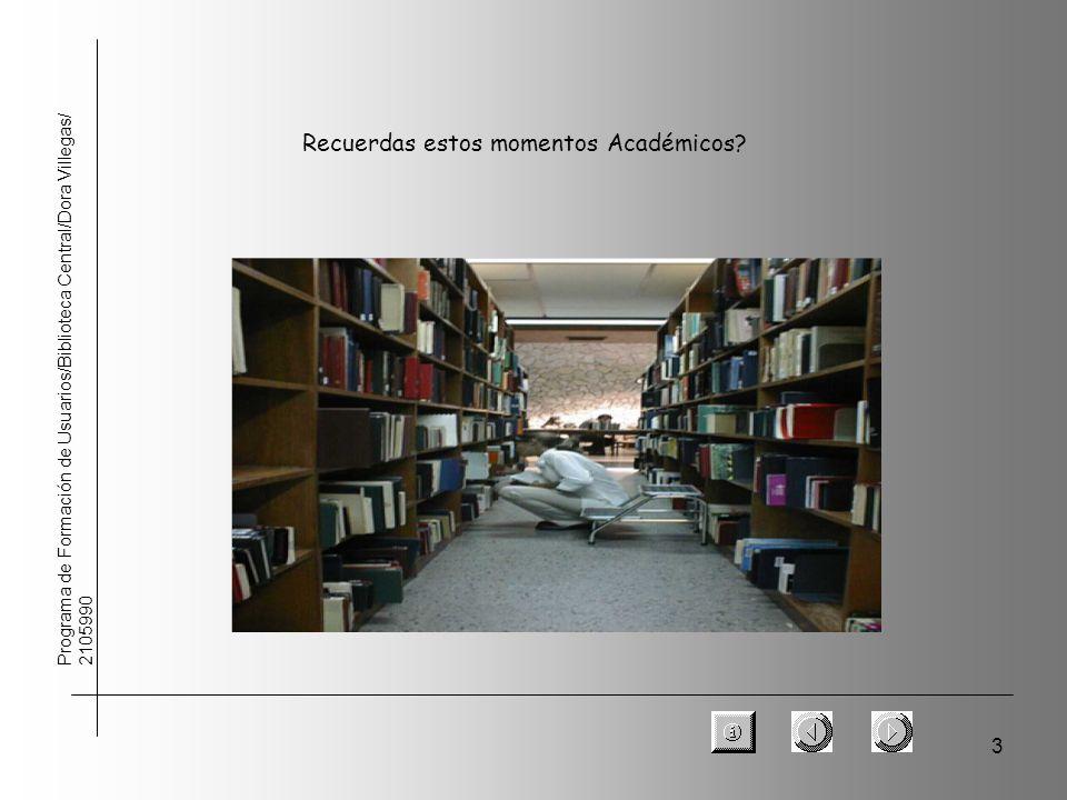 3 Programa de Formación de Usuarios/Biblioteca Central/Dora Villegas/ 2105990 Recuerdas estos momentos Académicos?