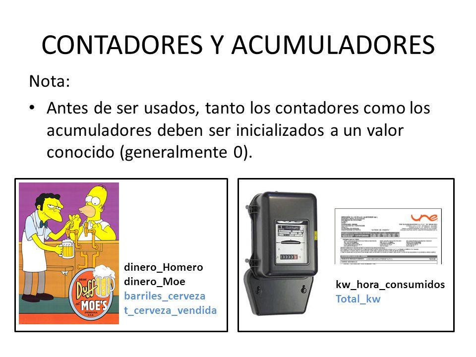 CONTADORES Y ACUMULADORES Nota: Antes de ser usados, tanto los contadores como los acumuladores deben ser inicializados a un valor conocido (generalmente 0).