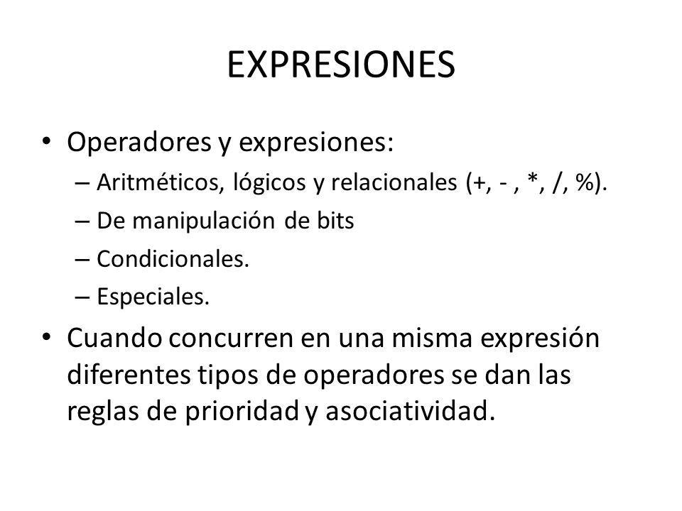 Operadores y expresiones: – Aritméticos, lógicos y relacionales (+, -, *, /, %). – De manipulación de bits – Condicionales. – Especiales. Cuando concu