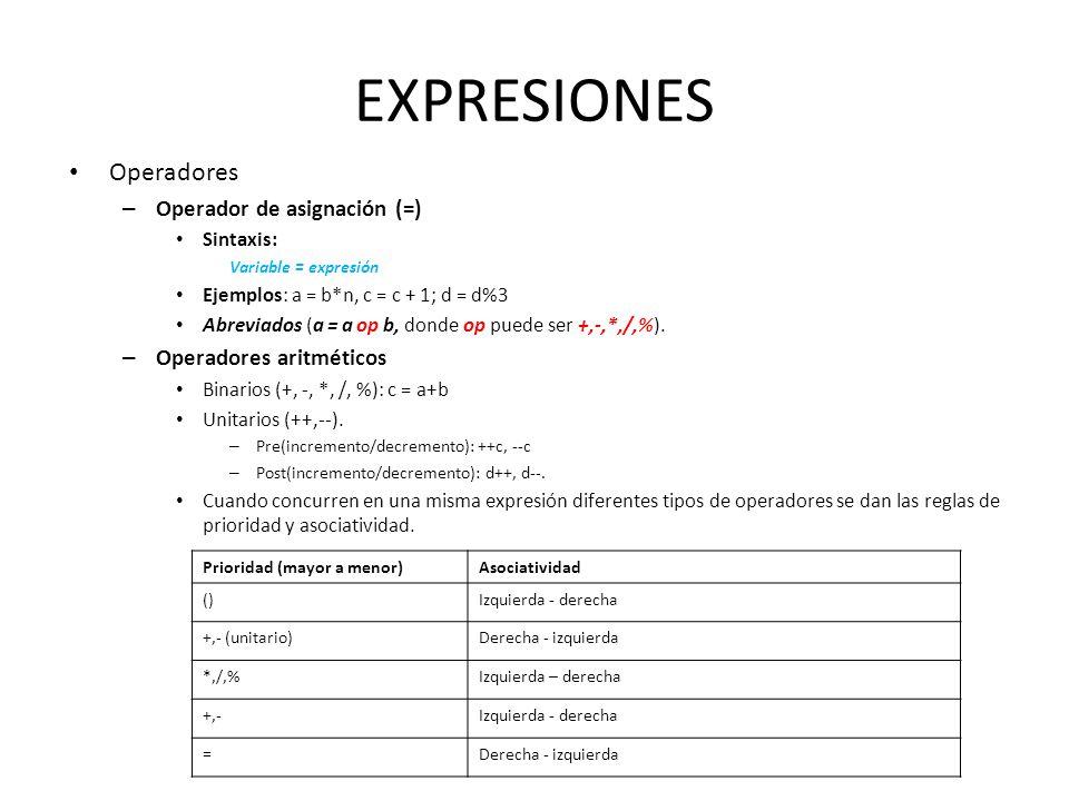 EXPRESIONES Operadores – Operador de asignación (=) Sintaxis: Variable = expresión Ejemplos: a = b*n, c = c + 1; d = d%3 Abreviados (a = a op b, donde