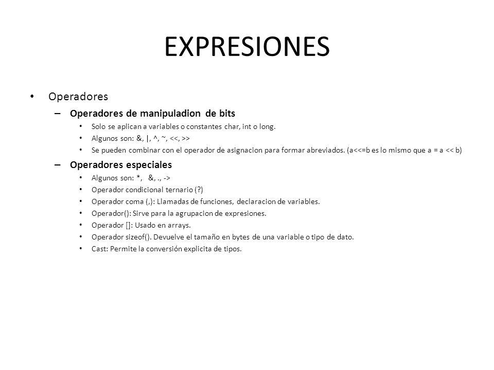 EXPRESIONES Operadores – Operadores de manipuladion de bits Solo se aplican a variables o constantes char, int o long. Algunos son: &, |, ^, ~, > Se p
