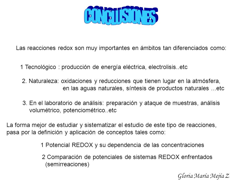 Las reacciones redox son muy importantes en ámbitos tan diferenciados como: 1 Tecnológico : producción de energía eléctrica, electrolisis..etc 2. Natu