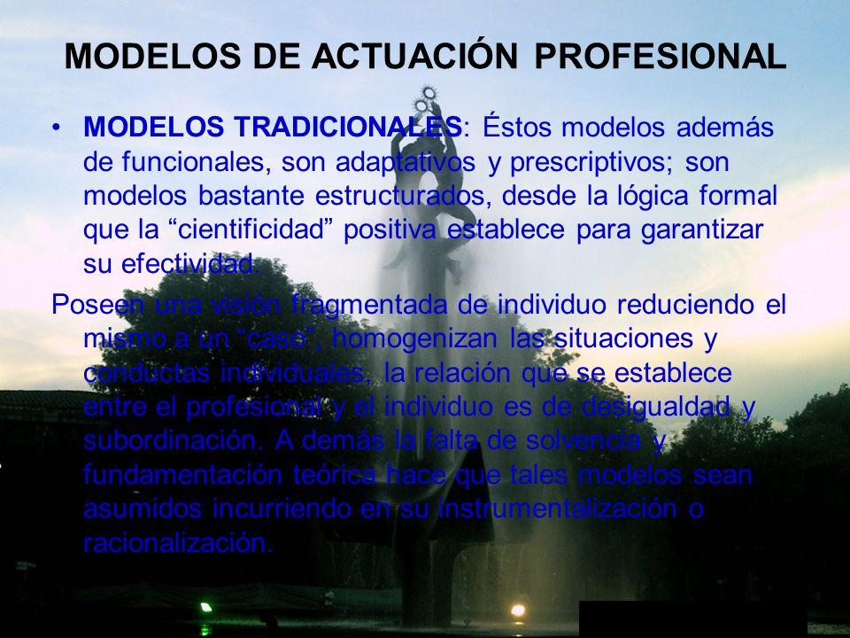 MODELOS DE ACTUACIÓN PROFESIONAL MODELOS TRADICIONALES: Éstos modelos además de funcionales, son adaptativos y prescriptivos; son modelos bastante est