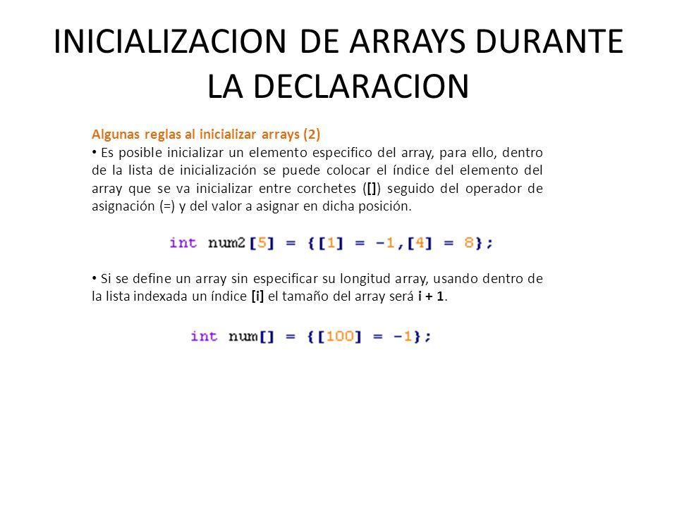 INICIALIZACION DE ARRAYS DURANTE LA DECLARACION Algunas reglas al inicializar arrays (2) Es posible inicializar un elemento especifico del array, para