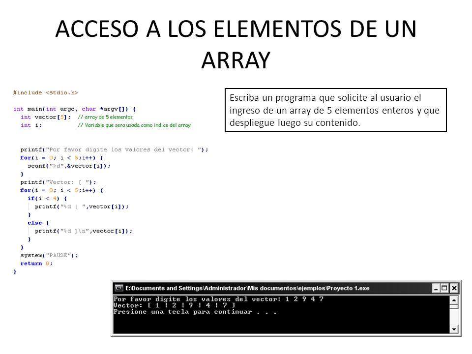 ACCESO A LOS ELEMENTOS DE UN ARRAY Escriba un programa que solicite al usuario el ingreso de un array de 5 elementos enteros y que despliegue luego su