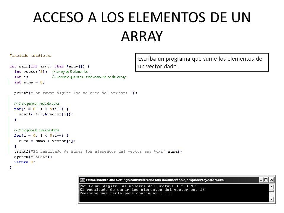 ACCESO A LOS ELEMENTOS DE UN ARRAY Escriba un programa que sume los elementos de un vector dado.