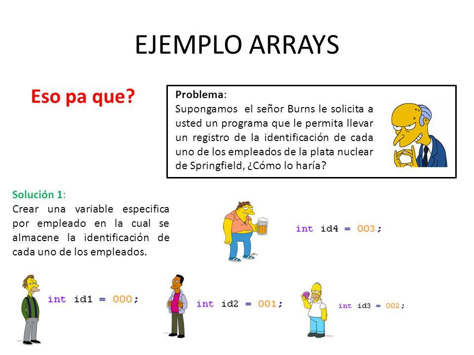 EJEMPLO ARRAYS Eso pa que? Solución 1: Crear una variable especifica por empleado en la cual se almacene la identificación de cada uno de los empleado