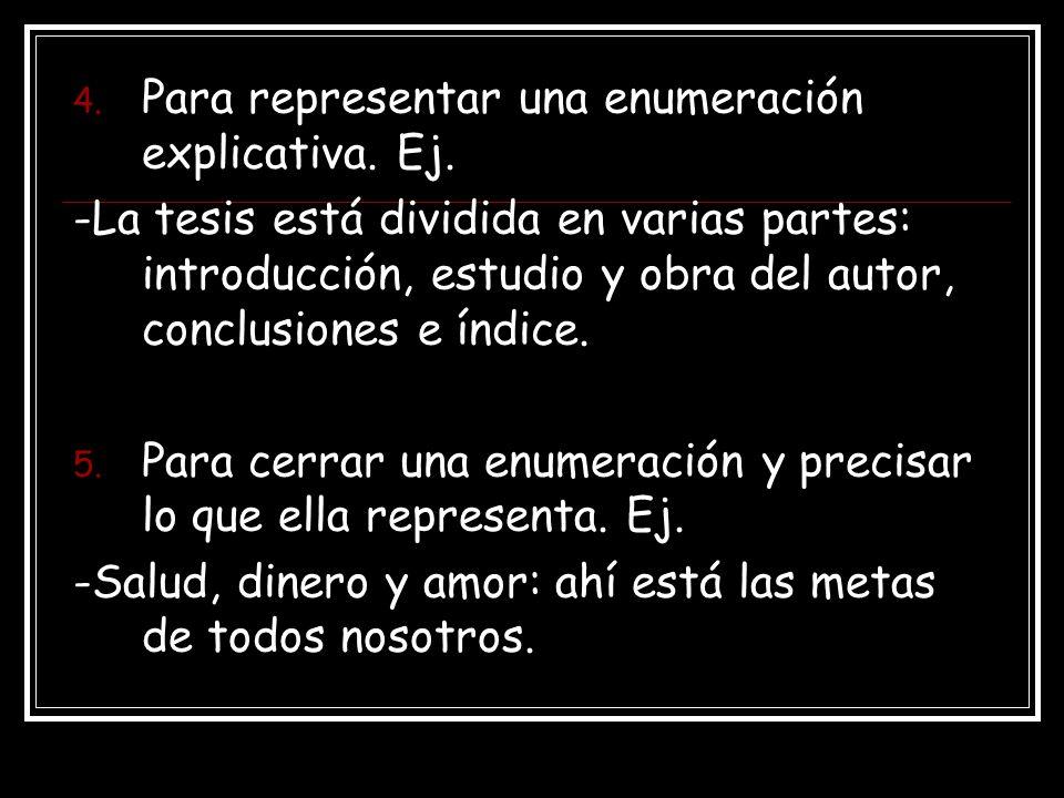 4.Para representar una enumeración explicativa. Ej.